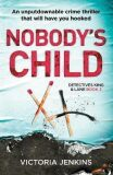 Nobody´s Child : An Unputdownable Crime Thriller That Will Have You Hooked - Victoria Jenkins