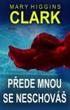 Přede mnou se neschováš - Mary Higgins Clarková