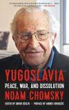 Yugoslavia : Peace, War, and Dissolution - Noam Chomsky