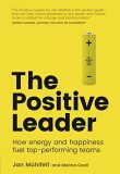 The Positive Leader: How Energy and Happiness Fuel Top-Performing Teams - Jan Mühlfeit