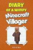 Diary of a Wimpy Minecraft Villager: An Unofficial Minecraft Adventure - Steve Boy