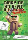 Diary of an 8-Bit Warrior: An Unofficial Minecraft Adventure - Cube Kid