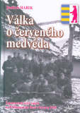 Válka o červeného medvěda: Zapomenutí čeští vojáci na Podkarpatské Rusi v březnu 1939 - Jindřich Marek