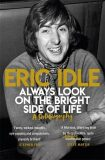 Always Look on the Bright Side of Life : A Sortabiography - Eric Idle