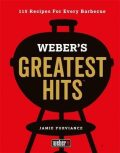 Weber´s Greatest Hits : 115 Recipes For Every Barbecue - Jamie Purviance