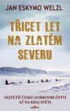 Třicet let na zlatém severu - Jan Eskymo Welzl