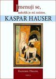 Jmenuji se, nakolik je mi známo, Kaspar Hauser - Radomil Hradil