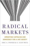 Radical Markets : Uprooting Capitalism and Democracy for a Just Society - Eric A. Posner, E. Glen Weyl