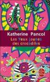 Les Yeux jaunes des crocodiles - Katherine Pancolová