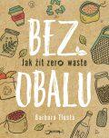 Bez obalu - Jak žít zero waste - Barbora Tlustá