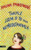 Takhle jsem si to teda nepředstavovala - Halina Pawlowská, ...