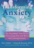 Transforming Anxiety : The HeartMath Solution for Overcoming Fear and Worry and Creating Serenity - Deborah Rozman