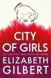 City of Girls: A Novel - Elizabeth Gilbertová