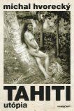 Tahiti Utópia - Michal Hvorecký