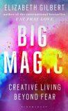 Big Magic : Creative Living Beyond Fear - Elizabeth Gilbertová