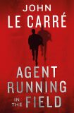 Agent Running in the Field - John le Carré
