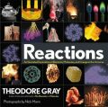 Reactions : An Illustrated Exploration of Elements, Molecules, and Change in the Universe - Theodore Gray