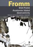 Anatomie lidské destruktivity - Můžeme ovlivnit její podstatu a následky? - Erich Fromm, Erich
