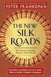 The New Silk Roads : The Present and Future of the World - Peter Frankopan