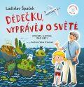 Dědečku, vyprávěj o světě + CDmp3 - Ladislav Špaček