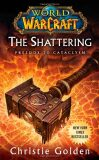 World of Warcraft: The Shattering : Book One of Cataclysm - Christie Golden