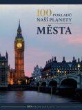 100 pokladů naší planety: Města - kolektiv autorů