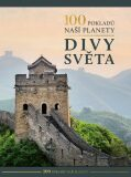 100 pokladů naší planety: Divy světa - kolektiv autorů