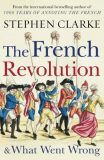 The French Revolution and What Went Wrong - Stephen Clarke