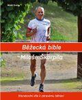 Běžecká bible Miloše Škorpila - Standardní dílo k zdravému běhání - Miloš Škorpil