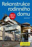 Rekonstrukce rodinného domu 100+5 tipů - Martin Perlík