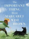 The Important Thing About Margaret Wise Brown - Mac Barnett