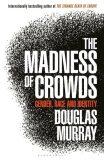 Madness of Crowds - Douglas Murray