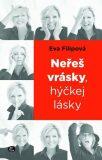 Neřeš vrásky, hýčkej lásky - Eva Filipová