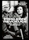Poslední revoluce: Jak jsme žili (1985-1992) - Herbert Slavík, ...