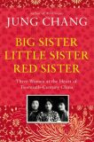 Big Sister, Little Sister, Red Sister : Three Women at the Heart of Twentieth-Century China - Jung Chang