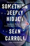 Something Deeply Hidden: Quantum Worlds and the Emergence of Spacetime - Carroll Sean B.