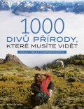 1000 divů přírody, které musíte vidět - kolektiv autorů
