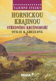 Tajemné stezky - Hornickou krajinou středního Krušnohoří - Otilie K. Grezlová