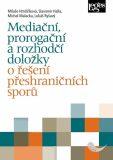 Mediační, prorogační a rozhodčí doložky o řešení přeshraničních sporů - Miluše Hrnčiříková, ...