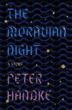 The Moravian Night : A Story - Peter Handke
