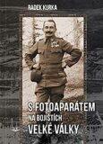 S fotoaparátem na bojištích Velké války - Kurka Radek