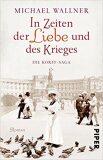 In Zeiten der Liebe und des Krieges: Die Korff-Saga - Michael Wallner