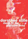Daruj mi dar plačícího boha - Dorothee Sölle