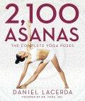 2,100 Asanas: The Complete Yoga Poses - Daniel Lacerda