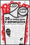 20 let nového Polska - Mariusz Szczygieł