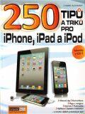 250 tipů a triků pro iPad, iPhone a iPod - Karel Klatovský