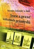 Teorie a praxe kulturních průmyslů - Miroslav Zelinský