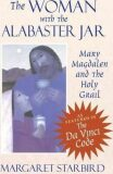 The Woman with the Alabaster Jar : Mary Magdalen and the Holy Grail - Margaret Starbird