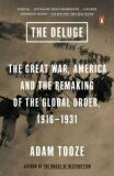 The Deluge : The Great War, America and the Remaking of the Global Order, 1916-1931 - Adam Tooze