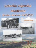 Letecká vojenská akademie Hradec Králové 1945-1951 - Miroslav Irra
